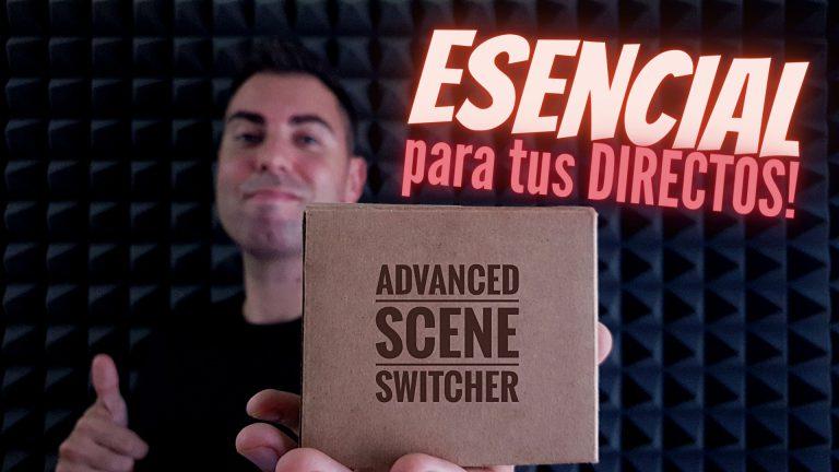 Todo sobre el Advanced Scene Switcher para OBS